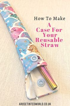 How To Make A Reusable Straw Case - For Bamboo or Stainless Steel Straws ⋆ A Rose Tinted World #SatinFabric Scrap Fabric Projects, Small Sewing Projects, Sewing Projects For Beginners, Fabric Scraps, Sewing Tutorials, Sewing Crafts, Sewing Ideas, Buy Fabric, Silk Fabric