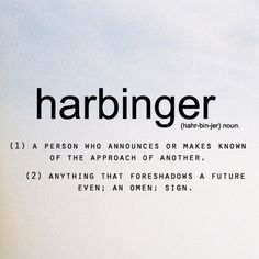 Harbinger- (n.) anything that foreshadows a future event; Words To Use, More Than Words, New Words, Unusual Words, Unique Words, Word Up, Word Of The Day, Pretty Words, Beautiful Words