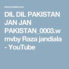 DIL DIL PAKISTAN JAN JAN PAKISTAN_0003.wmvby Raza jandiala - YouTube