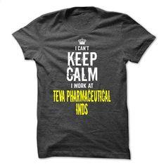 I can't KEEP CALM, I work at Teva Pharmaceutical Inds T Shirt, Hoodie, Sweatshirts - hoodie women #shirt #clothing