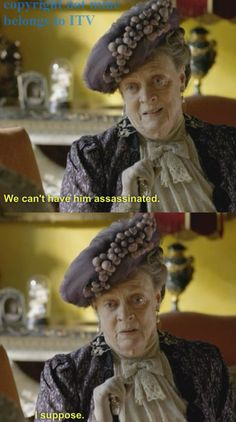 I suppose.... Love the Dowager Countess! #downton #downtonabbey #dowagercountess