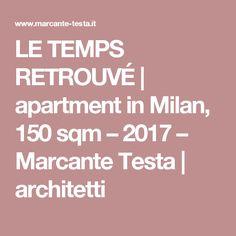 LE TEMPS RETROUVÉ   apartment in Milan, 150 sqm – 2017 – Marcante Testa   architetti