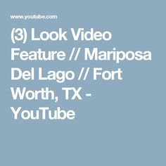 (3) Look Video Feature // Mariposa Del Lago // Fort Worth, TX - YouTube