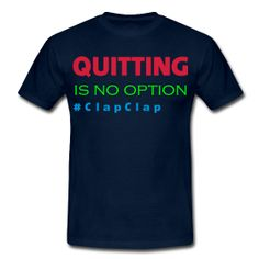 """Freeletics ist ein 15 Wochen Fitnessprogramm. Wer es kennt und gemacht hat wird das T-Shirt lieben. Denn """"QUITTING IS NO OPTION"""" ist das wichtigste Moto bei dem Programm.   QUITTING is no option #ClapClap  #NoExcuses"""