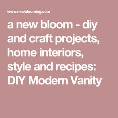 a new bloom - diy and craft projects, home interiors, style and recipes: DIY Modern Vanity
