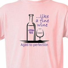 """40th BIRTHDAY T-Shirt """"Like a FINE WINE, Vintage 1974"""" PINK Tee -40 Year Old"""