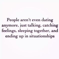 Sad, but I see a lot of people doing this. Call me old fashioned but I prefer to date and get to know the person. Situationships don't work, relationships do.