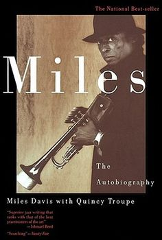 Miles: The Autobiography by Miles Davis (Miles: The Autobiography, like Miles himself, holds nothing back. For the first time Miles talks about his five-year silence. He speaks frankly and openly about his drug problem and how he overcame it. He condemns the racism he has encountered in the music business and in American society generally. And he discusses the women in his life. But above all, Miles talks about music and musicians, including the legends he has played with over the years.)
