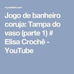 Jogo de banheiro coruja: Tampa do vaso (parte 1)  # Elisa Crochê - YouTube