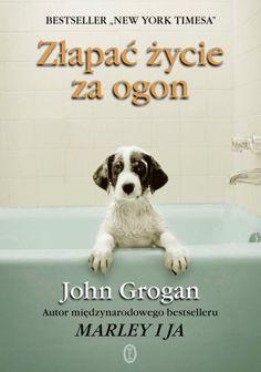 Złapać życie za ogon-Grogan John