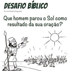 Resposta: Josué orou ao Senhor, e o Sol parou -( livro de Josué 10:12-15)