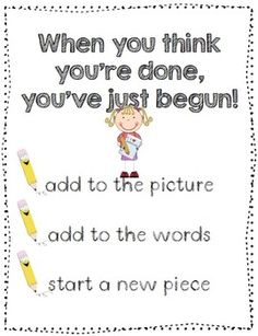 """When You Think You're Done, You've Just Begun"" was taken from Lucy Calkin's original k-2 units of study. This slogan can be heard in nearly all k-2 classrooms. One of the most challenging parts of Writer's Workshop in a k-2 classroom is developing a child's writing stamina."
