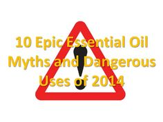 10 Epic Essential Oil Myths and Dangerous Uses