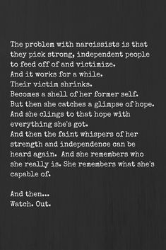 Success Quotes: QUOTATION - Image : As the quote says - Description Narcissists pick strong, independent people to feed off of and victimize Narcissistic People, Narcissistic Abuse Recovery, Narcissistic Behavior, Narcissistic Sociopath, Narcissistic Personality Disorder, Narcissistic Men Relationships, Narcissistic Mother, Affirmations, No More Drama