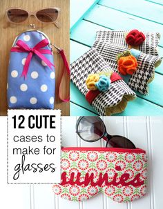 12 cute cases to make for your glasses - need to make one of these to keep my glasses in my purse!