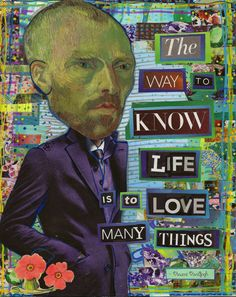 VanGogh Quote: The Way to KNOW life is to LOVE many things.