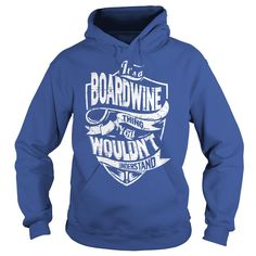 It's a BOARDWINE Thing You Wouldn't Understand Name Shirts #gift #ideas #Popular #Everything #Videos #Shop #Animals #pets #Architecture #Art #Cars #motorcycles #Celebrities #DIY #crafts #Design #Education #Entertainment #Food #drink #Gardening #Geek #Hair #beauty #Health #fitness #History #Holidays #events #Home decor #Humor #Illustrations #posters #Kids #parenting #Men #Outdoors #Photography #Products #Quotes #Science #nature #Sports #Tattoos #Technology #Travel #Weddings #Women
