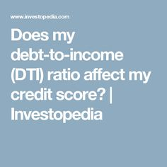 Does my debt-to-income (DTI) ratio affect my credit score? Debt To Income Ratio, My Credit Score, Budgeting Finances, Scores, Money, Silver, Financial Planning