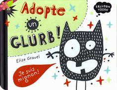 Adopte un Glurb Texte et illustrations d'Elise Gravel Publié en 2014 par les éditions Didier jeunesse