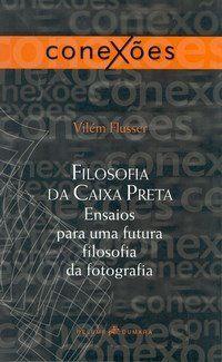 Filosofia da Caixa Preta - Ensaios para uma Futura Filosofia da Fotografia - Col. Conexões