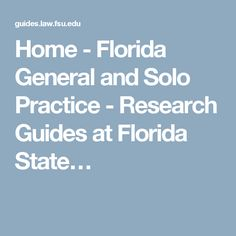 Home - Florida General and Solo Practice - Research Guides at Florida State…