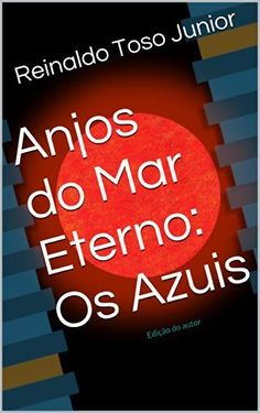 Anjos do Mar Eterno: Os Azuis:                                                    Edição do autor (Portuguese Edition) by Reinaldo Toso Junior, http://www.amazon.com/dp/B00KORBVYI/ref=cm_sw_r_pi_dp_ps-5tb11Q2PZQ