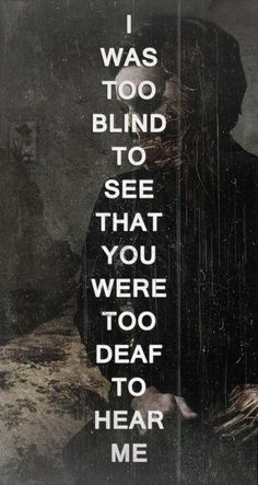 too blind to see and too deaf to hear