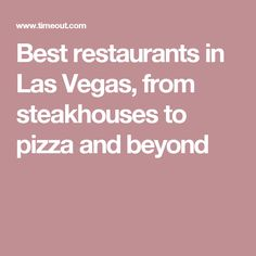 Best restaurants in Las Vegas, from steakhouses to pizza and beyond