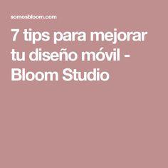 7 tips para mejorar tu diseño móvil - Bloom Studio