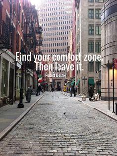 Find your comfort zone. then leave it. robert kiosaki