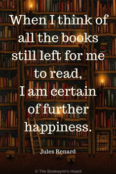 """When I think of all the books still left for me to read, I am certain of further happiness. I Love Books, Good Books, Books To Read, My Books, Book Memes, Book Quotes, Nerd Quotes, Book Sayings, Library Quotes"