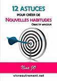 12 ASTUCES  POUR CRÉER  DE  NOUVELLES HABITUDES: OBJECTIF MINCEUR