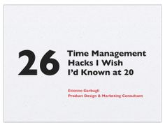 26-time-management-hacks-i-wish-id-known-at-20 by Etienne Garbugli @egarbugli via Slideshare