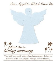 """Plantable Angel MemorialFavors  Celebrate the life of a loved one by giving guests, close friends and family plantable memorial cards. The seed paper shapes are infused with forget-me-not seeds. When planted in soil, it becomes a blooming memento of your loved one. A beautiful way to let the memory of your loved one live on with family and friends. Printed on 100% recycled paper. Card measures approximately 4.5"""" x 4"""". Planting instructions on back of each card. Front of card reads """"You will..."""