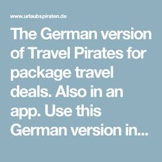 The German version of Travel Pirates for package travel deals. Also in an app. Use this German version instead of .com as they are different deals.