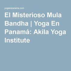 El Misterioso Mula Bandha | Yoga En Panamá: Akila Yoga Institute