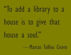 To add a library is give give that house a soul