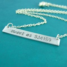Hey, I found this really awesome Etsy listing at https://www.etsy.com/listing/150362370/sweet-as-pi-necklace-hand-stamped-nerdy