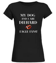 My Dog And I Are Diehard Eagle Fans -Fun Football Tshirts