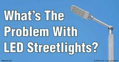 LED bulbs are bright and energy efficient, and a growing number of municipalities use them in streetlights. However, they have risks to human health and the environment. http://articles.mercola.com/sites/articles/archive/2016/07/16/led-street-lights-warning.aspx