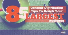 85 Content Distribution Tips To Reach Your Largest Audience - @kimgarst