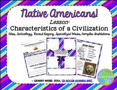 Native Americans Unit Native Americans - Five Characteristics of a Civilization Aim: Why did civilizations develop? Included in this product: • Title page • Do Now/Motivation student-centered question • Characteristics of a Civilization Station Activity • Documents for