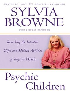 Psychic Children: Revealing the Intuitive Gifts and Hidden Abilites of Boys and Girls by Sylvia Browne