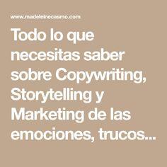 Todo lo que necesitas saber sobre Copywriting, Storytelling y Marketing de las emociones, trucos psicológicos, claves y más.