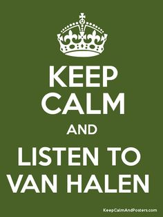 Keep Calm and LISTEN TO  VAN HALEN  Poster                                                                                                                                                                                 More