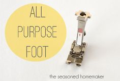 Sewing Machine Feet:: The All-Purpose Foot- super sewing tutorials found here!!!