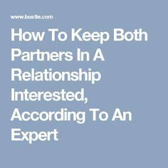 How To Keep Both Partners In A Relationship Interested, According To An Expert