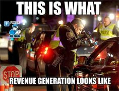 REVENUE GENERATION... in a police state!