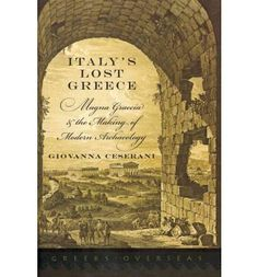 Italy's lost Greece : Magna Graecia and the making of modern archaeology / Giovanna Ceserani - Oxford : Oxford University Press, cop. 2012