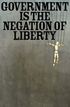 Government is the negation of liberty.